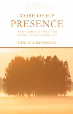 More of His Presence: Understanding the More That God Has for Your Everyday Life