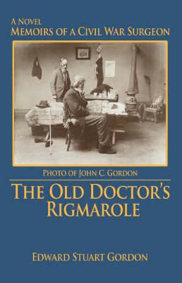 The Old Doctor's Rigmarole: Memoirs of a Civil War Surgeon
