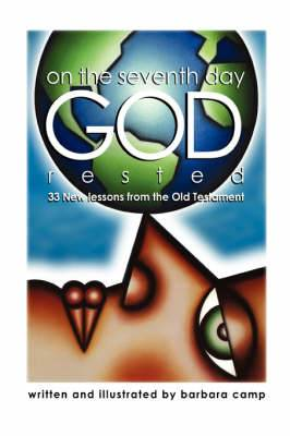 On the Seventh Day God Rested: 33 New Lessons from the Old Testament