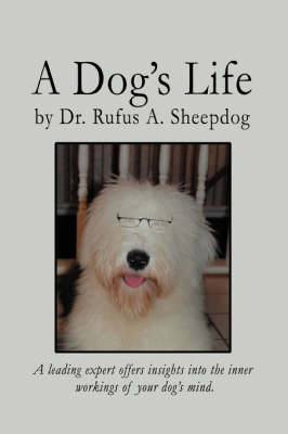 A Dog's Life: A Leading Expert Offers Insights Into the Inner Workings of Your Dog's Mind.