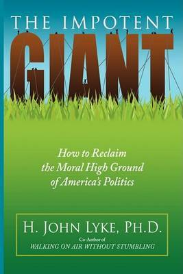 The Impotent Giant: How to Reclaim the Moral High Ground of America's Politics