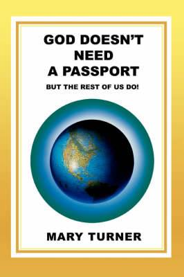 God Doesn't Need a Passport: But the Rest of Us Do!