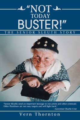Not Today Buster!: The Senior Sleuth Story