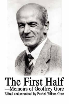 The First Half: Memoirs of Geoffrey Gore