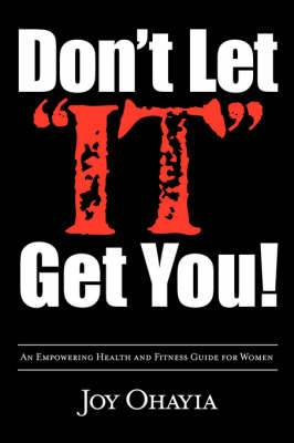Don't Let It Get You!: An Empowering Health and Fitness Guide for Women