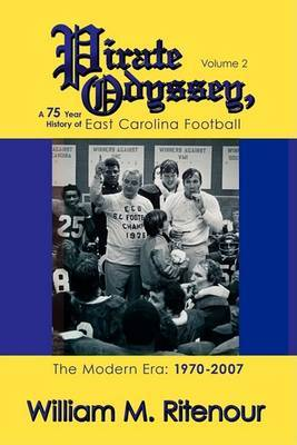 Pirate Odyssey, a 75 Year History of East Carolina Football Volume 2: The Modern Era: 1970-2007