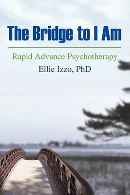 The Bridge to I Am: Rapid Advance Psychotherapy