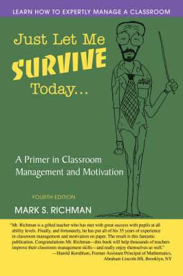 Just Let Me Survive Today: A Primer in Classroom Management and Motivation