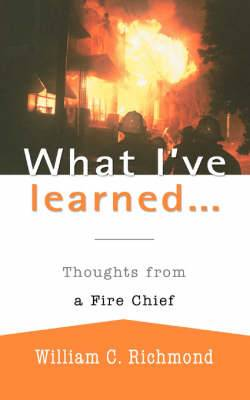 What I've Learned...: Thoughts from a Fire Chief