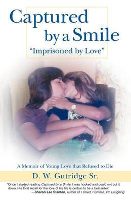 Captured by a Smile Imprisoned by Love: A Memoir of Young Love That Refused to Die