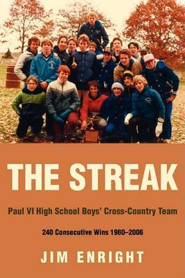 The Streak: Paul VI High School Boys' Cross-Country Team 240 Consecutive Wins 1980-2006