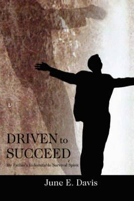 Driven to Succeed: My Father's Indomitable Survival Spirit