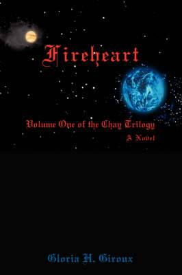 Fireheart: Volume One of the Chay Trilogy