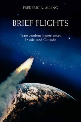 Brief Flights: Transcendent Experiences Inside and Outside