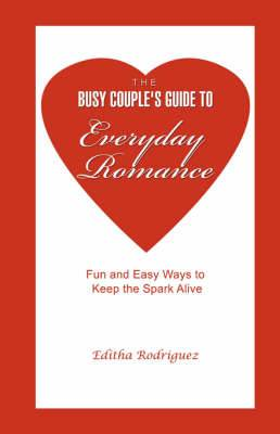 The Busy Couple's Guide to Everyday Romance: Fun and Easy Ways to Keep the Spark Alive