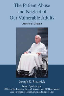 The Patient Abuse and Neglect of Our Vulnerable Adults: America's Shame