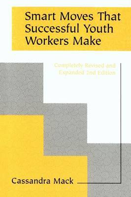 Smart Moves That Successful Youth Workers Make: Revised and Expanded 2nd Edition