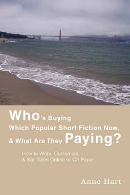 Who's Buying Which Popular Short Fiction Now, & What Are They Paying?  : How to Write, Customize, & Sell Tales Online or on Paper