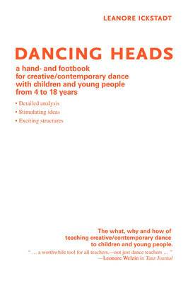 Dancing Heads: A Hand- And Footbook for Creative/Contemporary Dance with Children and Young People from 4 to 18 Years