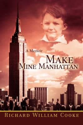 Make Mine Manhattan: A Memoir