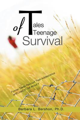 Tales of Teenage Survival: Former Teens Recount Their Adolescence and Lived to Tell about It
