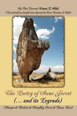 The Poetry of Stone Forest (... and Its Legends): (Bosque de Piedras de Huayllay, Cerro de Pasco, Peru)