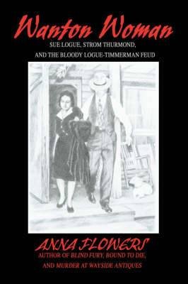 Wanton Woman: Sue Logue, Strom Thurmond, and the Bloody Logue-Timmerman Feud