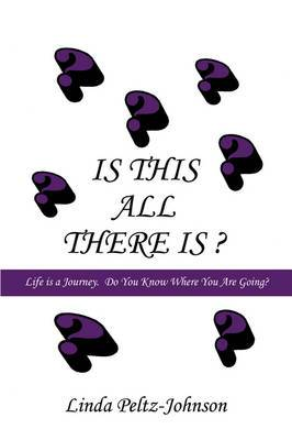 Is This All There Is?: Life Is a Journey. Do You Know Where You Are Going?