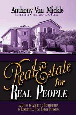 Real Estate for Real People: A Guide to Achieving Profitability in Residential Real Estate Investing
