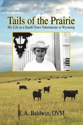 Tails of the Prairie: My Life as a Small-Town Veterinarian in Wyoming