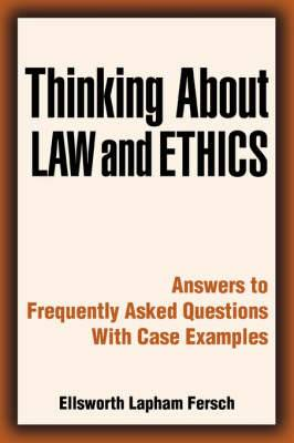 Thinking about Law and Ethics: Answers to Frequently Asked Questions with Case Examples