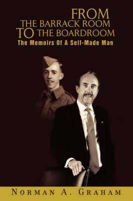 From the Barrack Room to the Boardroom: The Memoirs of a Self-Made Man