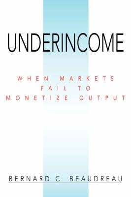Underincome: When Markets Fail to Monetize Output