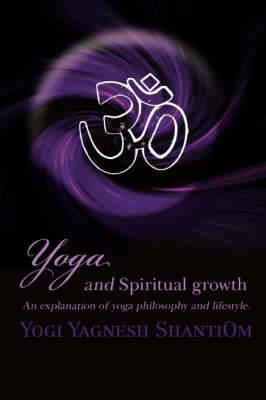 Yoga and Spiritual Growth: An Explanation of Yoga Philosophy and Lifestyle.