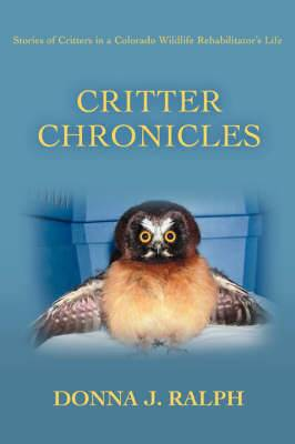 Critter Chronicles: Stories of Critters in a Colorado Wildlife Rehabilitator's Life