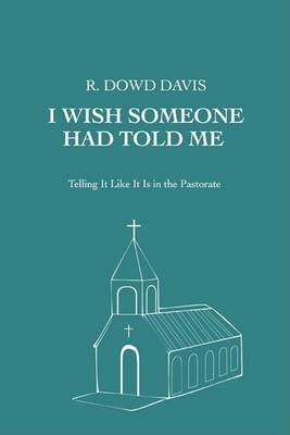 I Wish Someone Had Told Me: Telling It Like It Is in the Pastorate