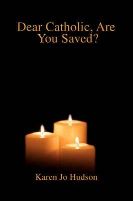 Dear Catholic, Are You Saved?