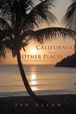 California and Other Places: A Collection of Truth and Lies