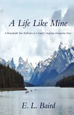 A Life Like Mine: A Remarkable True Reflection of a Family's Inspiring Emigration Story