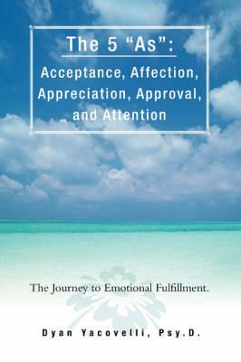 The 5 as: Acceptance, Affection, Appreciation, Approval, and Attention: The Journey to Emotional Fulfillment.