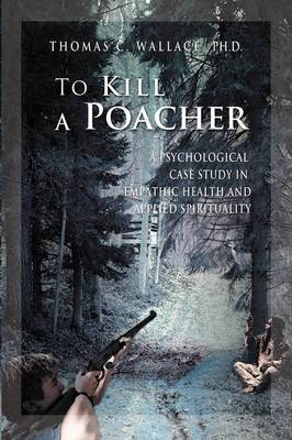 To Kill a Poacher: A Psychological Case Study in Empathic Health and Applied Spirituality