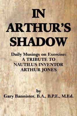 In Arthur's Shadow: Daily Musings on Exercise: A Tribute Tonautilus Inventorarthur Jones