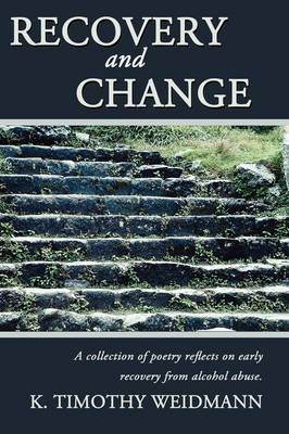 Recovery and Change: A Collection of Poetry Reflects on Early Recovery from Alcohol Abuse