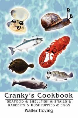 Cranky's Cookbook: Seafood & Shellfish & Snails & Rarebits & Hushpuppies & Eggs