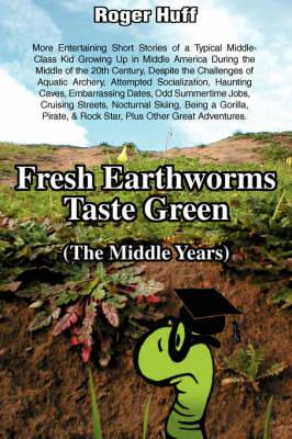 Fresh Earthworms Taste Green (the Middle Years)