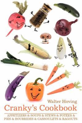 Cranky's Cookbook: Appetizers & Soups & Stews & Potees & Pies & Bourrides & Cassoulets & Ragouts