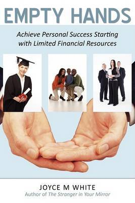 Empty Hands: Achieve Personal Success Starting with Limited Financial Resources