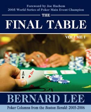 The Final Table Volume I: Poker Columns from the Boston Herald: 2005-2006