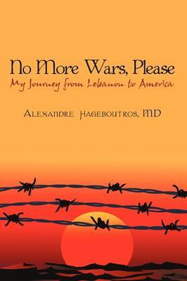 No More Wars, Please: My Journey from Lebanon to America