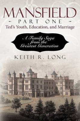 Mansfield, Part One: Ted's Youth, Education, and Marriage: A Family Saga from the Greatest Generation